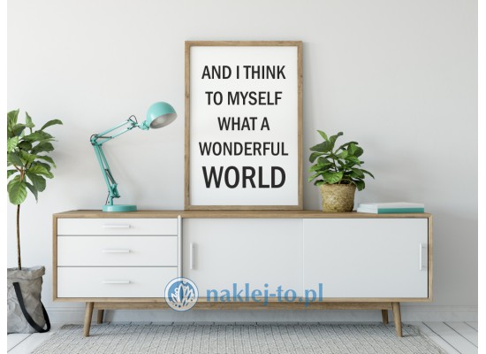 Plakat dekoracyjny z napisem And I think to myself what a wonderful world